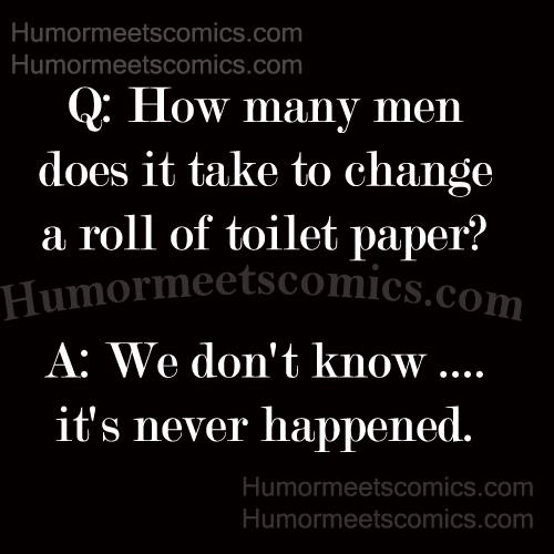 How many men does it take to change a roll of toilet paper