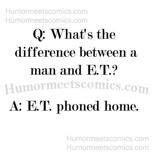 What's the difference between a man and E.T.