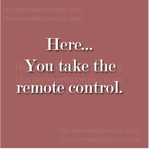 You take the remote control