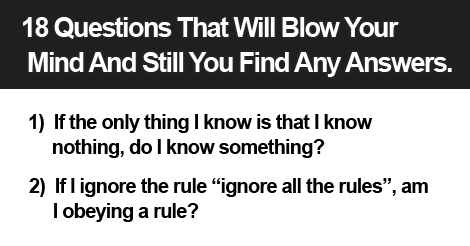 18 Questions That Will Blow Your Mind And Still You Find Any Answers.